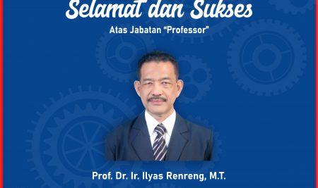 Selamat dan Sukses Kepada Prof. Ir. Ilyas Renreng MT.